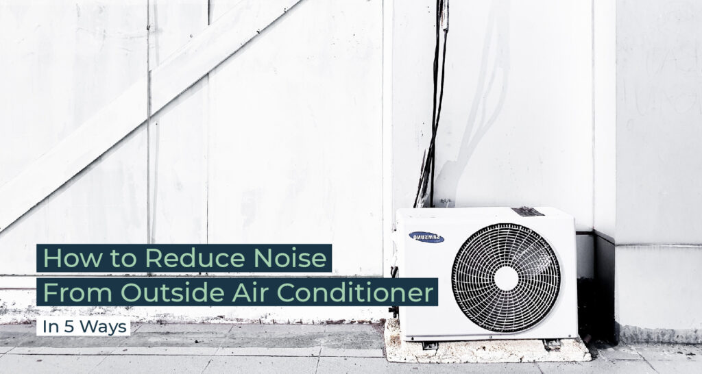 Silent Home Hub How to Reduce Noise From Outside Air Conditioner